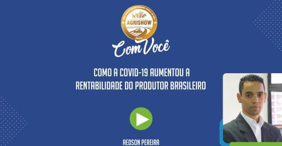 Como a Covid-19 aumentou a rentabilidade do produtor rural brasileiro - Agrishow Com Você EP 32