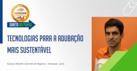 O gerente de negócios para adubação da Jacto, Gustavo Michelli, explica como tecnologias podem tornar a adubação mais rentável e sustentável, garantindo melhoria do trabalho realizado em campo. Confira!.png